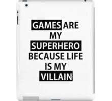 Games are my Superhero because Life is my Villain Bold iPad Case/Skin
