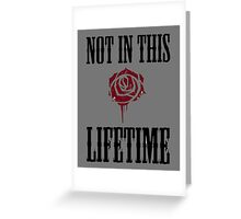 not in this life time Greeting Card