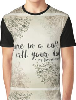 """My Favorite Murder Podcast - """"You're In a Cult, Call Your Dad"""" Floral Quote Design Graphic T-Shirt"""