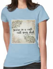 "My Favorite Murder Podcast - ""You're In a Cult, Call Your Dad"" Floral Quote Design Womens Fitted T-Shirt"