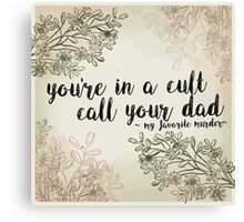 """My Favorite Murder Podcast - """"You're In a Cult, Call Your Dad"""" Floral Quote Design Canvas Print"""
