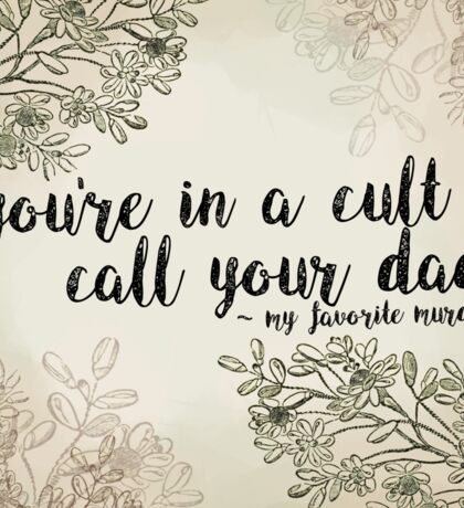 "My Favorite Murder Podcast - ""You're In a Cult, Call Your Dad"" Floral Quote Design Sticker"