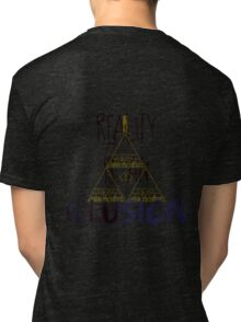 Reality is an Illusion Tri-blend T-Shirt