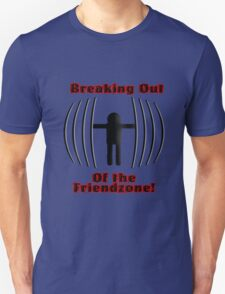 Breaking Out of the FriendZone! Unisex T-Shirt