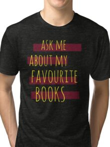 ask me about my favourite books Tri-blend T-Shirt