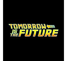 TOMMOROW is THE FUTURE Photographic Print