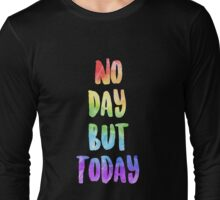 """No Day But Today"" - RENT Long Sleeve T-Shirt"
