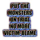 Put the monsters on trial no more victim-blame by Initially NO