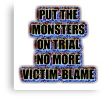 Put the monsters on trial no more victim-blame Canvas Print