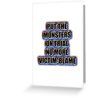 Put the monsters on trial no more victim-blame Greeting Card