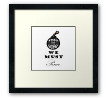 Stop The Bomb We Must Peace Framed Print