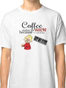 coffee makes me sick calvin Classic T-Shirt