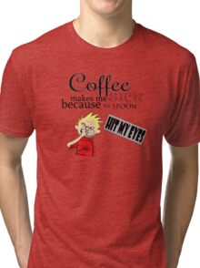 coffee makes me sick calvin Tri-blend T-Shirt