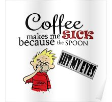 coffee makes me sick calvin Poster