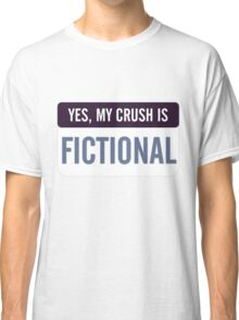 Yes, my crush is fictional Classic T-Shirt