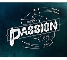 Do It With Passion Or Not At All Photographic Print