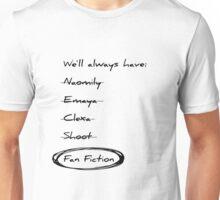 We'll always have fan fiction Unisex T-Shirt