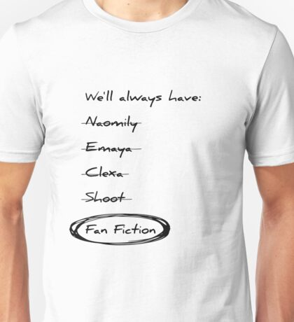 We'll always have fan fiction Unisex T-Shirt