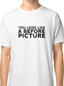Before Picture Funny Quote Insult Clever Sarcasm Classic T-Shirt