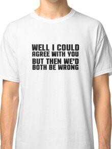 Ironic Sarcastic Funny Quote Cool Random Classic T-Shirt