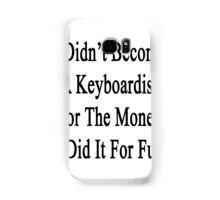 I Didn't Become A Keyboardist For The Money I Did It For Fun  Samsung Galaxy Case/Skin