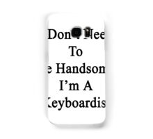 I Don't Need To Be Handsome I'm A Keyboardist  Samsung Galaxy Case/Skin