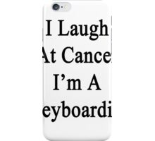 I Laugh At Cancer I'm A Keyboardist  iPhone Case/Skin