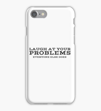 Laugh At Your Problems Cool Quote Ironic iPhone Case/Skin
