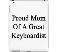 Proud Mom Of A Great Keyboardist  iPad Case/Skin