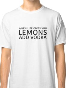 When Life Gives You Lemons Add Vodka Funny Quote Classic T-Shirt