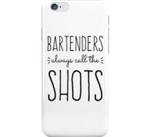Bartenders Always Call the Shots iPhone Case/Skin