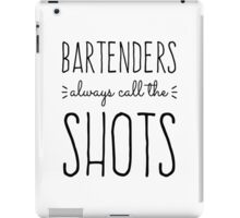 Bartenders Always Call the Shots iPad Case/Skin