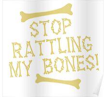 Stop rattling my BONES Halloween funny Poster