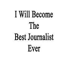 I Will Become The Best Journalist Ever  Photographic Print
