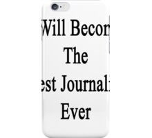 I Will Become The Best Journalist Ever  iPhone Case/Skin
