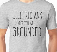 Electricians Keep You Well Grounded Unisex T-Shirt