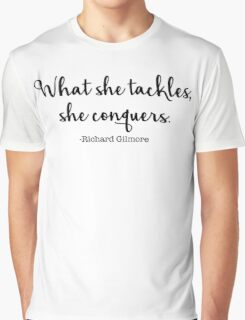Gilmore Girls - What she tackles, she conquers Graphic T-Shirt