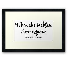 Gilmore Girls - What she tackles, she conquers Framed Print