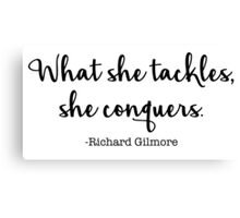 Gilmore Girls - What she tackles, she conquers Canvas Print