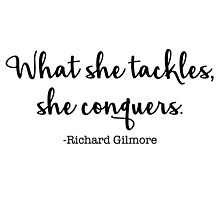 Gilmore Girls - What she tackles, she conquers Photographic Print