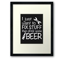 I just want to fix stuff then drink some beer - T-shirts & Hoodies Framed Print