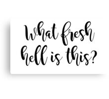 What fresh hell is this? Canvas Print
