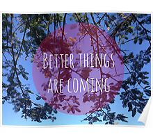 Better things are coming Poster
