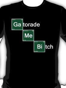 Gatorade Me Bitch T-Shirt