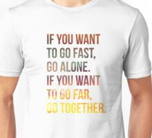 If You Want To Go Far Go Together Unisex T-Shirt