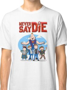 Never Say Die! Classic T-Shirt