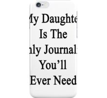 My Daughter Is The Only Journalist You'll Ever Need  iPhone Case/Skin