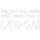 One Does Not Simply Walk Away From A Fandom by creativewannabe