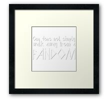 One Does Not Simply Walk Away From A Fandom Framed Print
