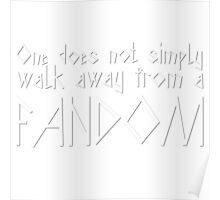 One Does Not Simply Walk Away From A Fandom Poster
